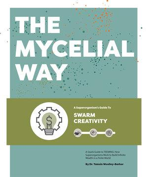 The Mycelial Way: A Superorganism's Guide To Swarm Creativity
