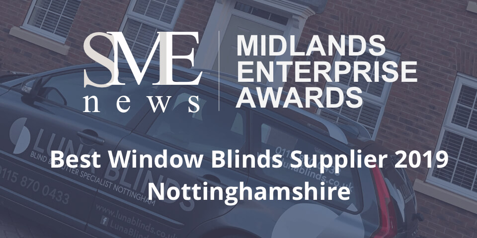 Luna Blinds Nottingham recently won a small business award for The Best Blinds Supplier in 2019 throughout Nottinghamshire