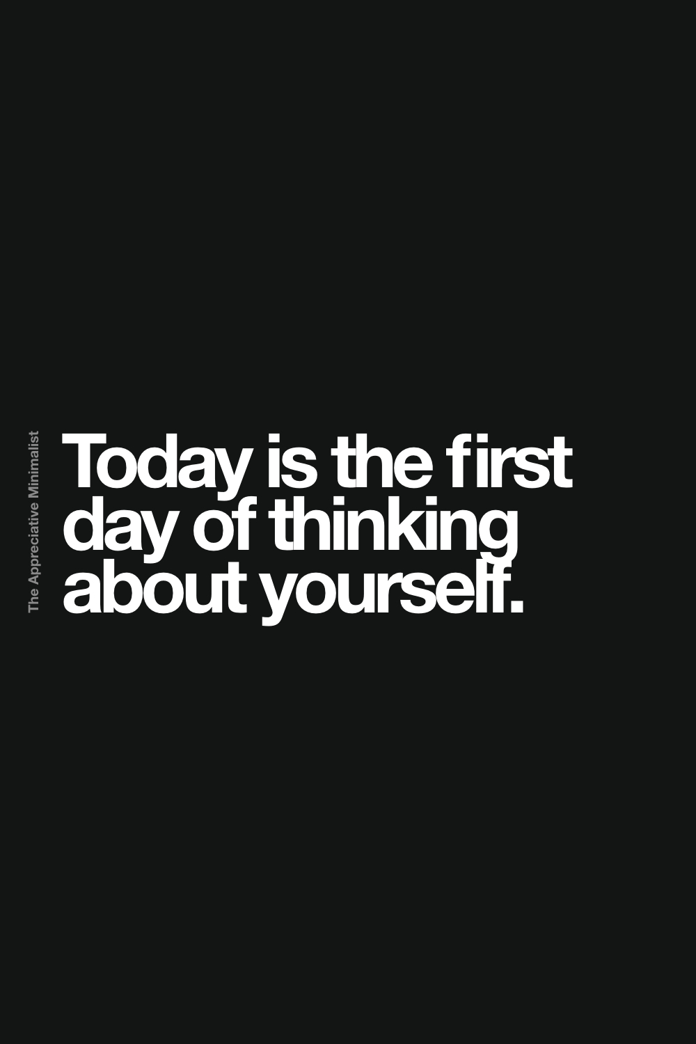 Today is the first day of thinking about yourself.