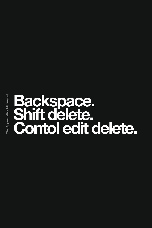 Backspace. Shift delete. Contol edit delete.