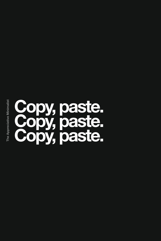 Copy, paste. Copy, paste. Copy, paste.