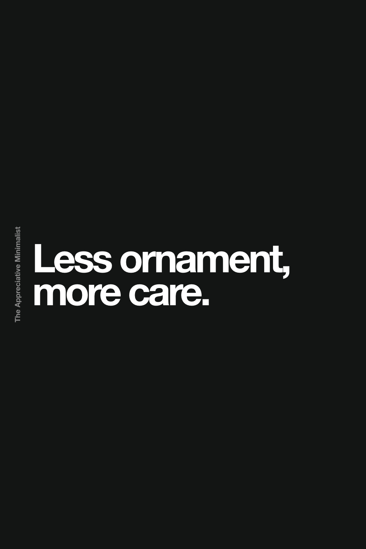 Less ornament, more care.