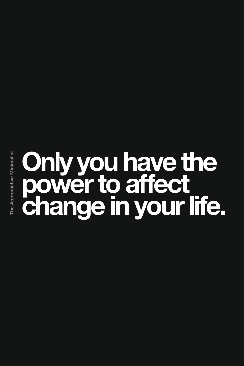 Only you have the power to affect change in your life.