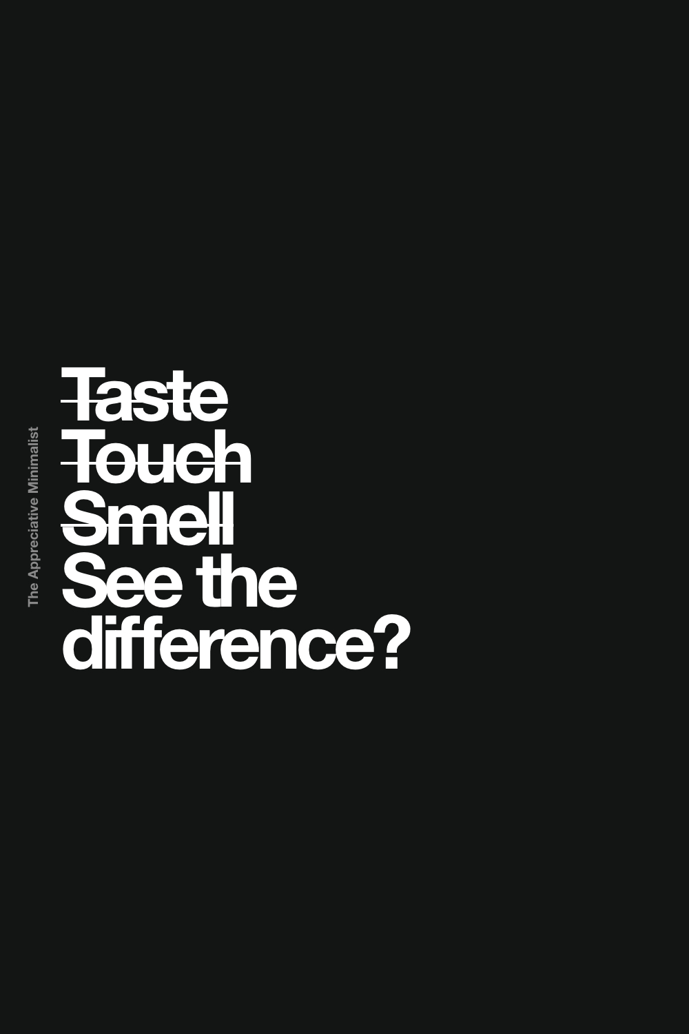 Taste Touch Smell See the difference?