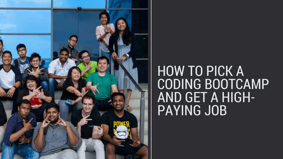 How To Pick A Coding Bootcamp And Get A High Paying Job
