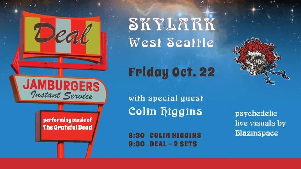 Summer time done come and gone, my oh my! But the music never stops - our musical circus is just moving indoors. This time we've got a few friends joining us! Colin Higgins will start off with a solo set, and if we all ask him nicely, maybe he'll come up and play some tunes with the full band! https://www.facebook.com/colinhigginsmusic Blazinspace will also on hand, projecting mind-bending live visuals. Kind of like a light show, but 10x more psychedelic! DEAL is an electric quartet delivering high energy renditions of Grateful Dead tunes both familiar and unexpected. They bring to the stage a polished yet wildly improvisational style - tight vocal verses followed by extended improvisations.