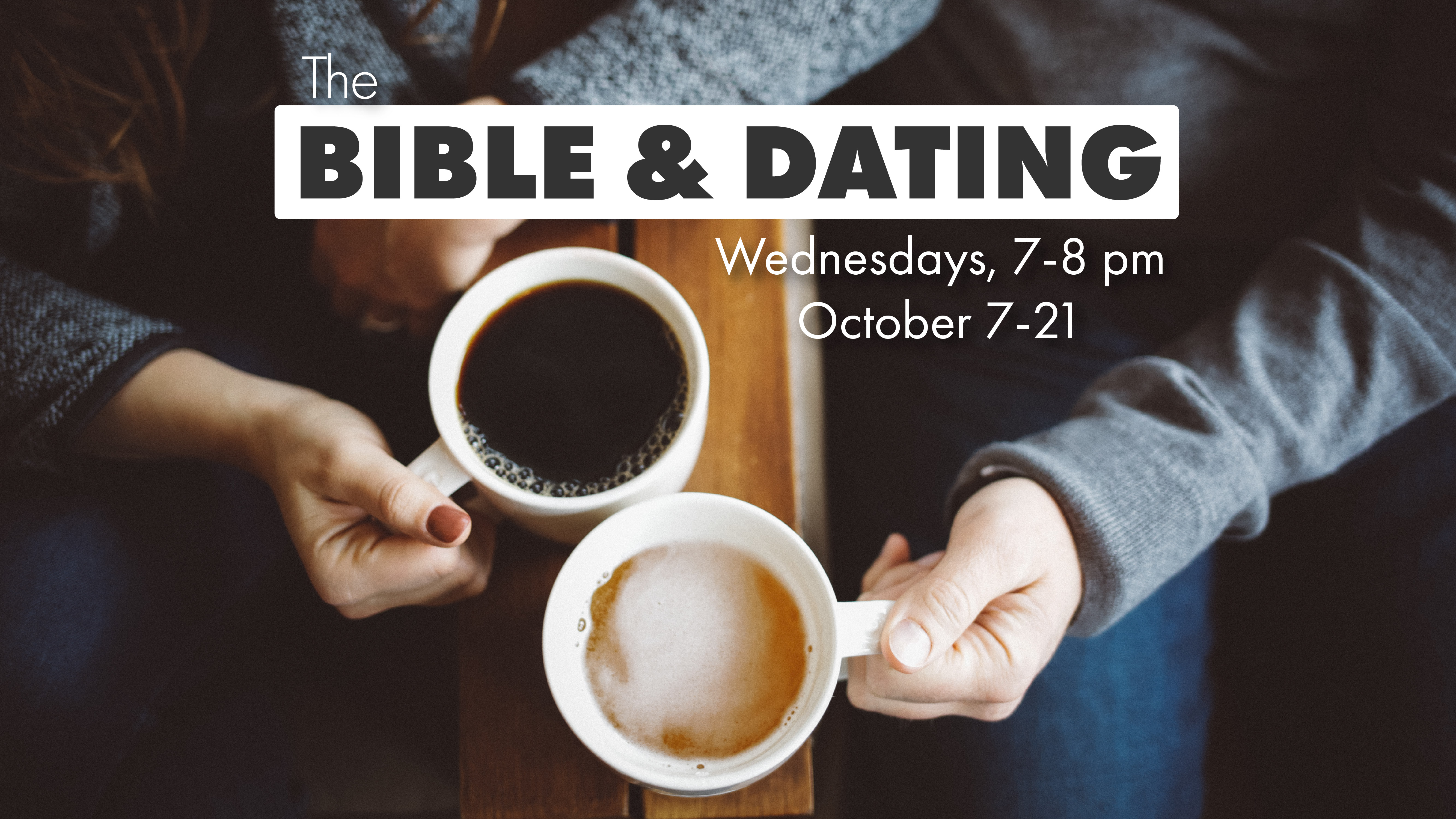 """A graphic showing that the title of the series is """"The Bible and Dating"""" and it is taking place on Wednesdays from 7-8 pm October 7th -21st. This information is laid over an aerial photo of two coffee cups being held by a woman's hand and a man's hand."""