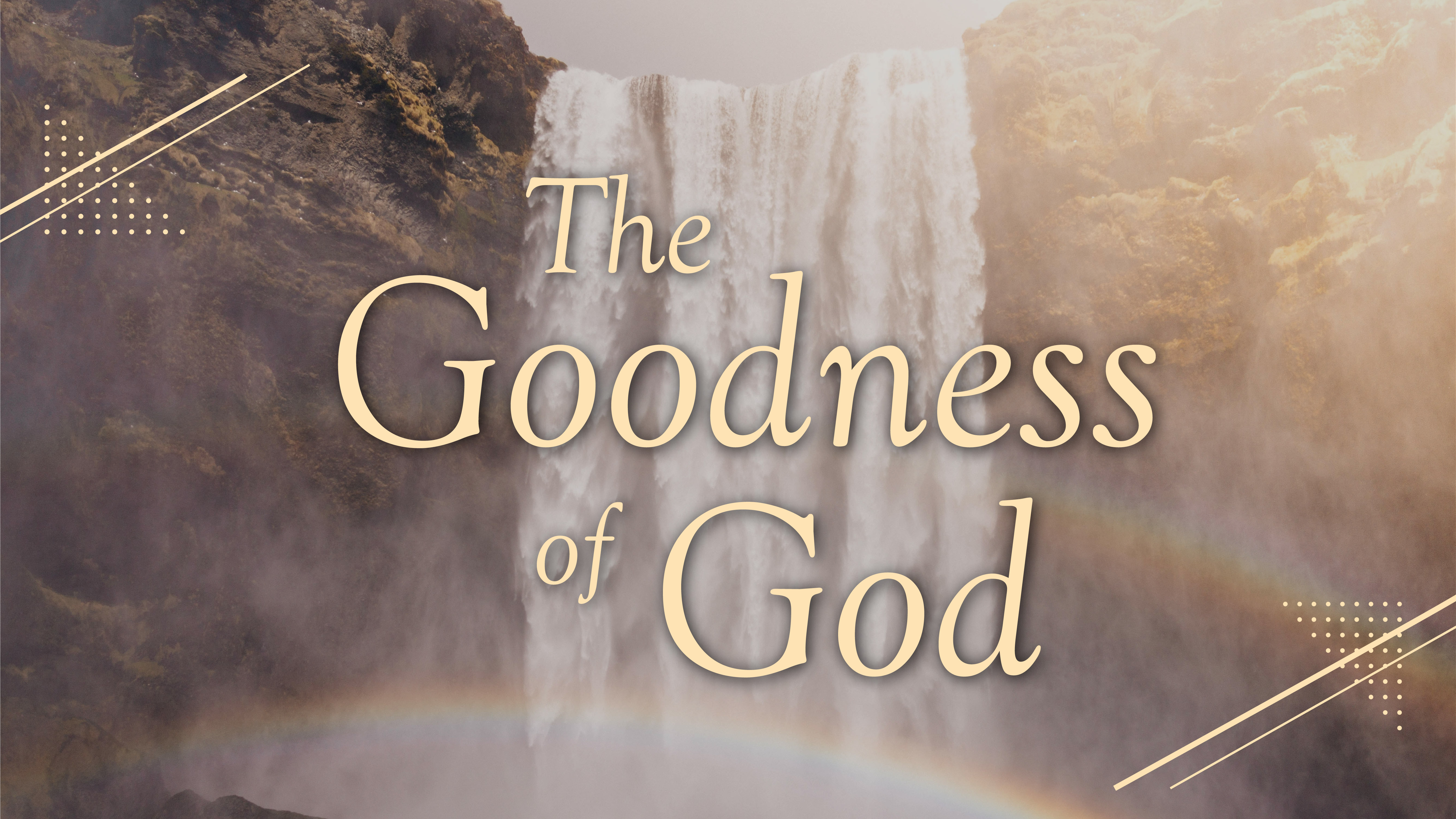 """The series title """"The Goodness of God"""" overlaying a photo of a waterfall flowing over a rock formation, casting a rainbow."""