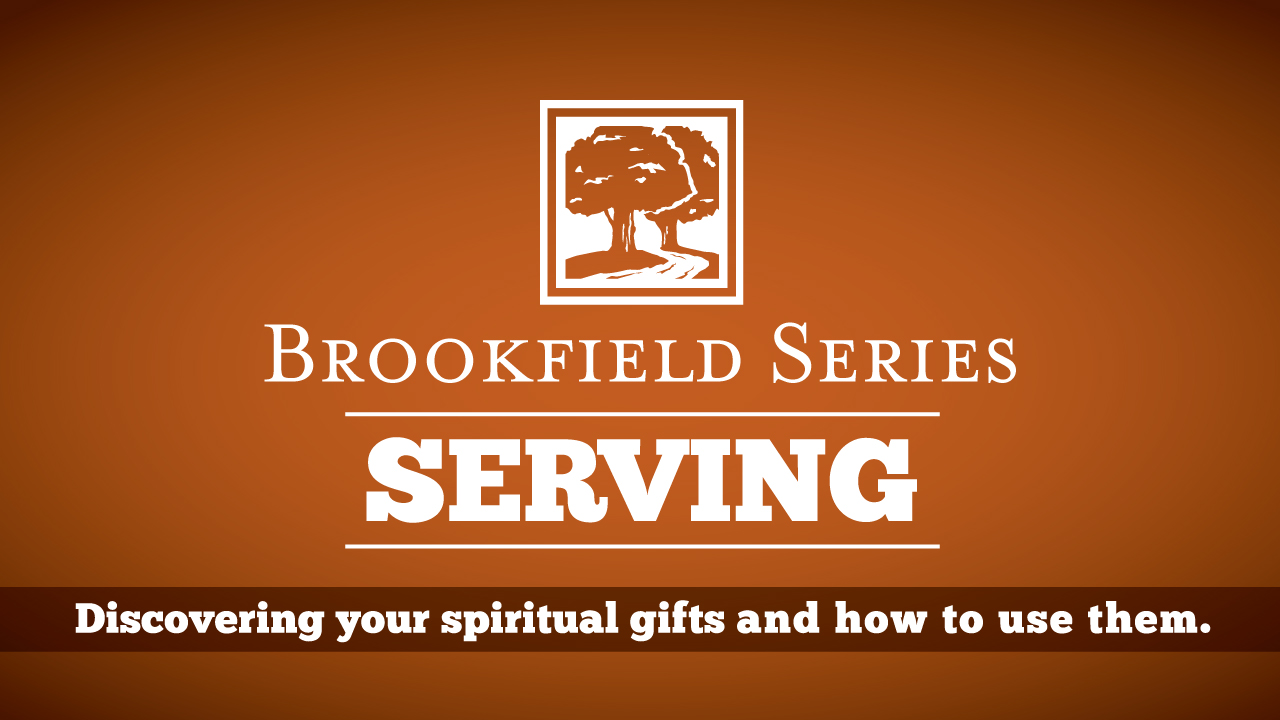 """A graphic that says """"Brookfield Series: Serving. Discovering your spiritual gifts and how to use them."""""""