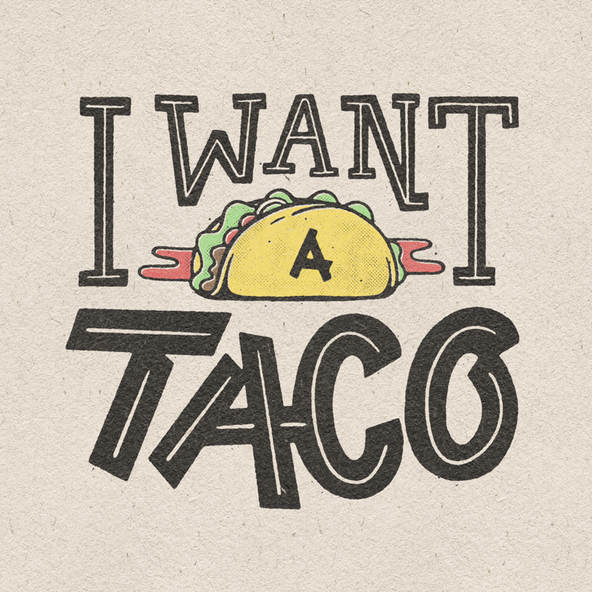 "Hand-lettered ""I want a taco,"" with a taco illustration."