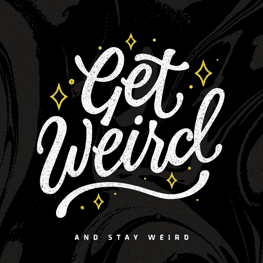 "Script hand lettering that reads ""Get Weird and stay Weird"" with yellow stars Designer: Katie Cooper"