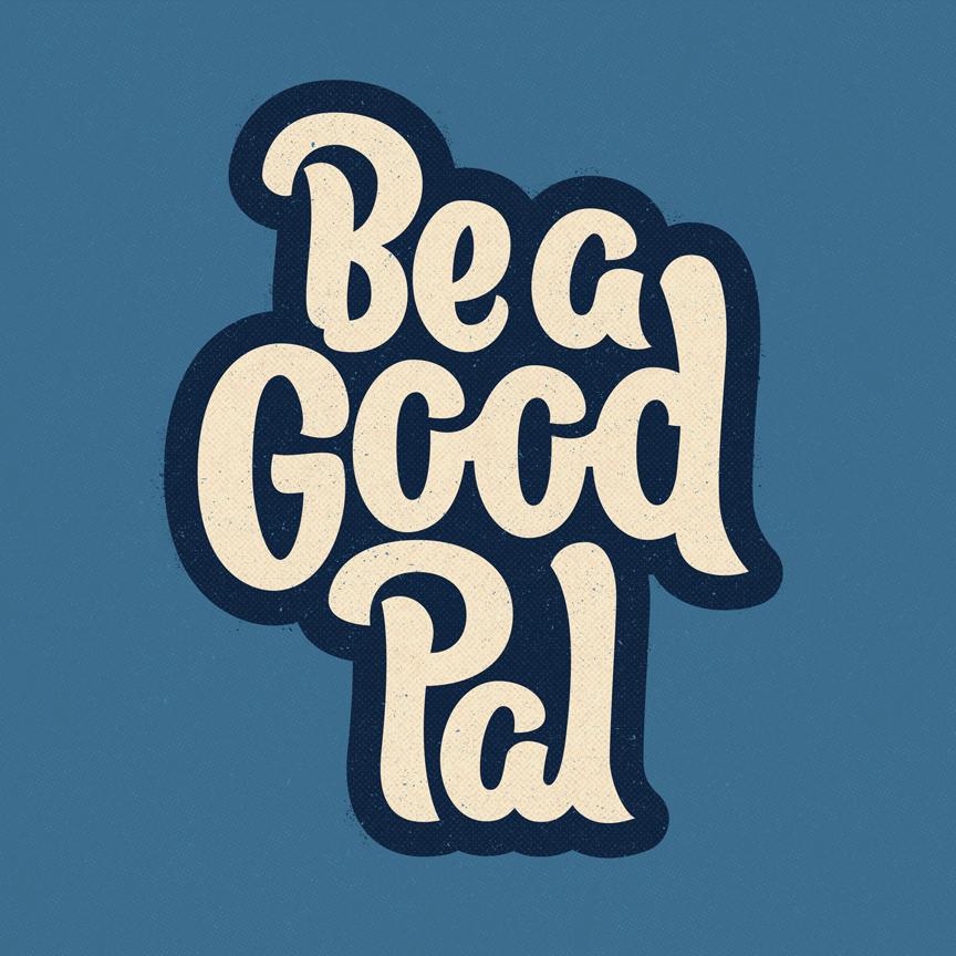 "Script bold lettering ""Be a good pal"" Designer: Katie Cooper"