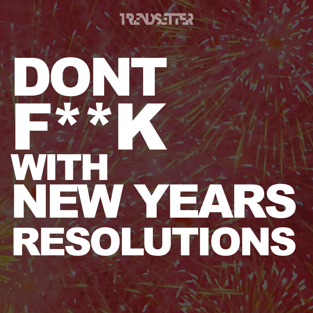 Don't F**k with New Years Resolutions
