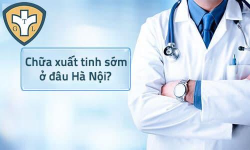 Bệnh viện, phòng khám chữa bệnh xuất tinh sớm ở đâu tốt HN