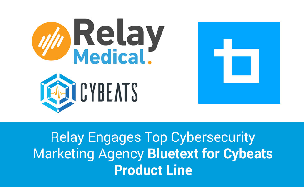 Relay Engages Top Cybersecurity Marketing Agency Bluetext for Cybeats Product Line