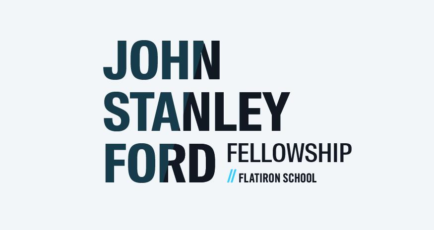 The John Stanley Ford Fellowship at the Flatiron School