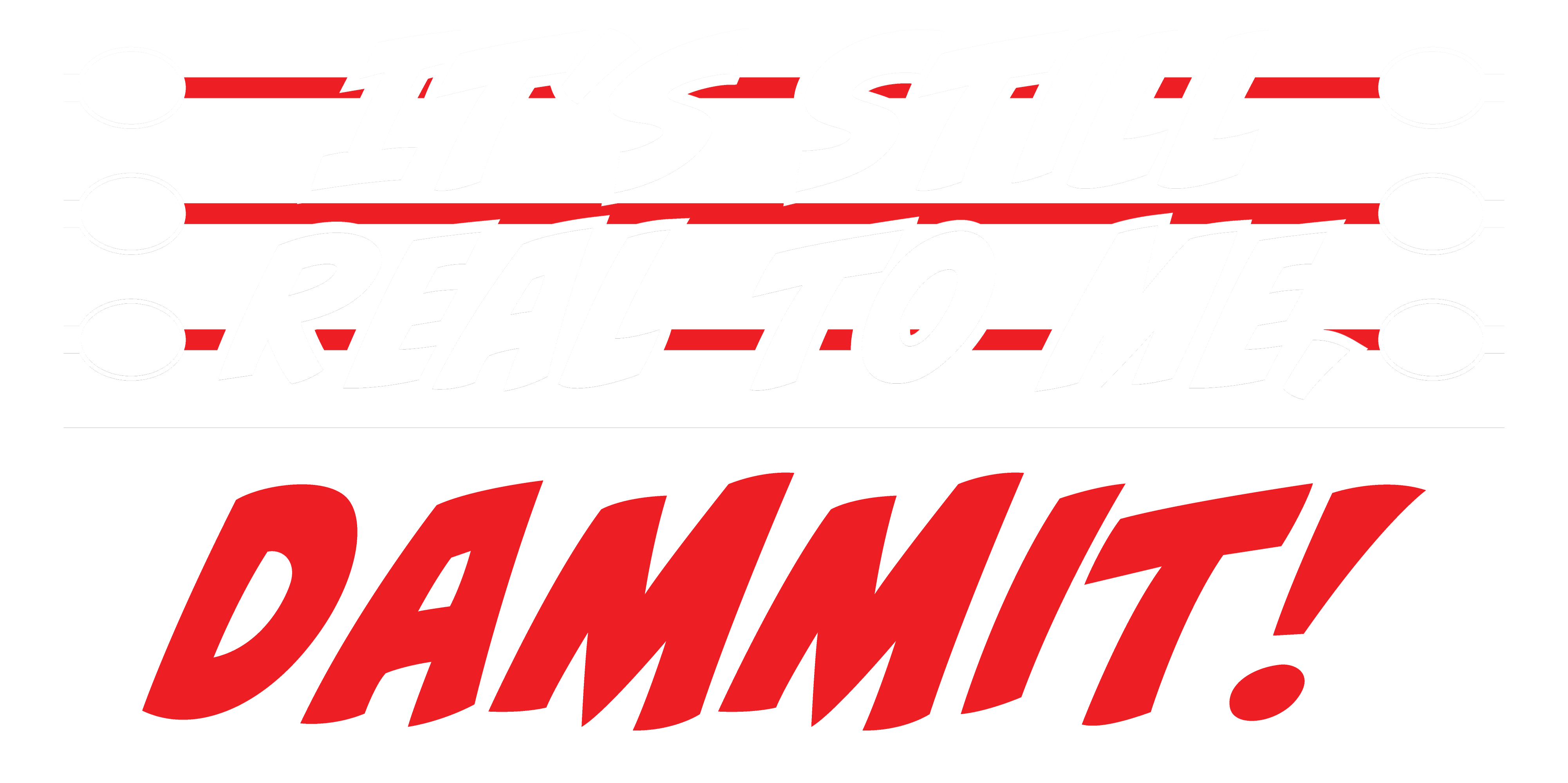 It's Still Real To Me, Dammit! Design - Independent Professional Wrestling Artwork & Merchandise by Mouthpiece Studios