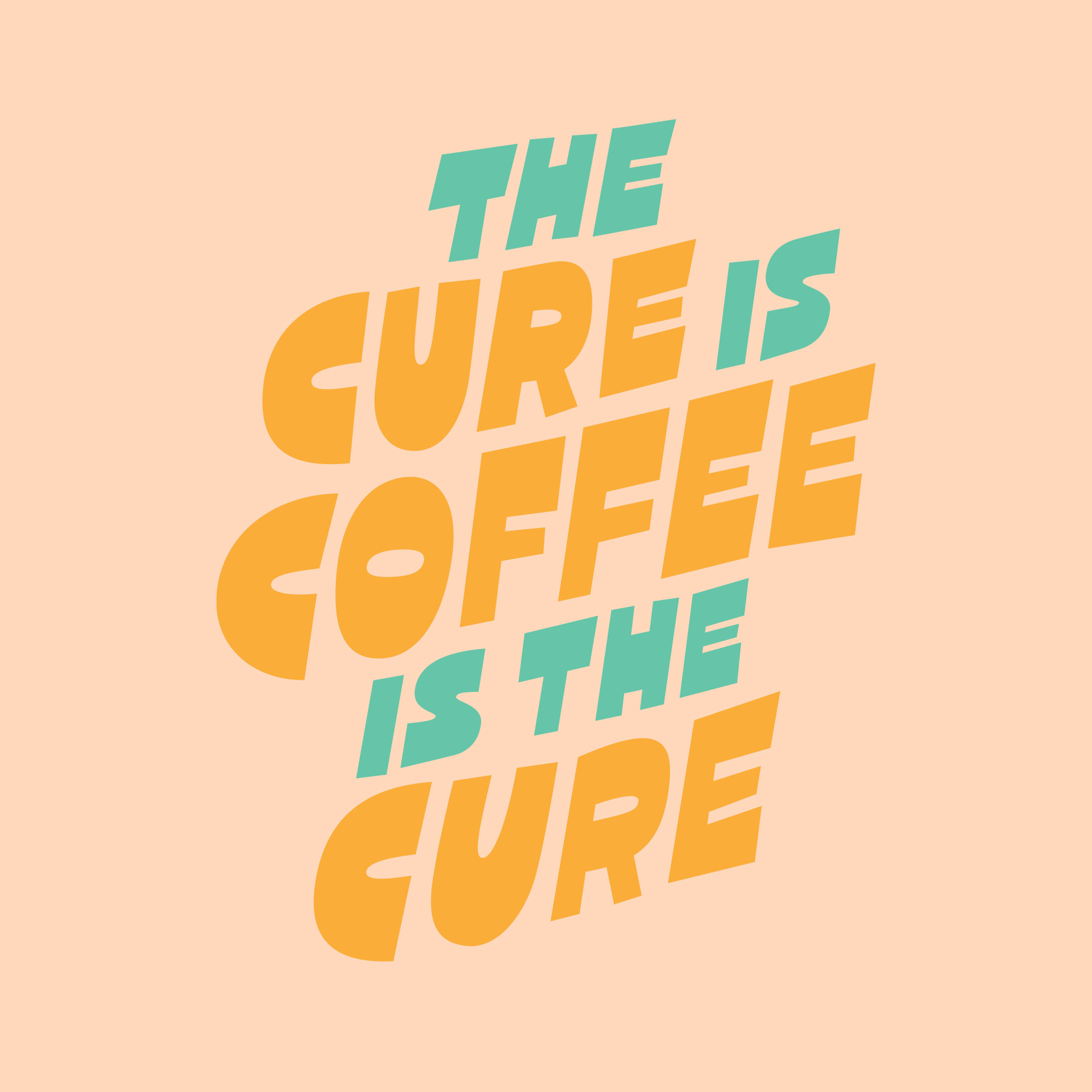 Chonky, blocky lettering that says The Cure Is Coffee Is The Cure, in yellow and aqua.