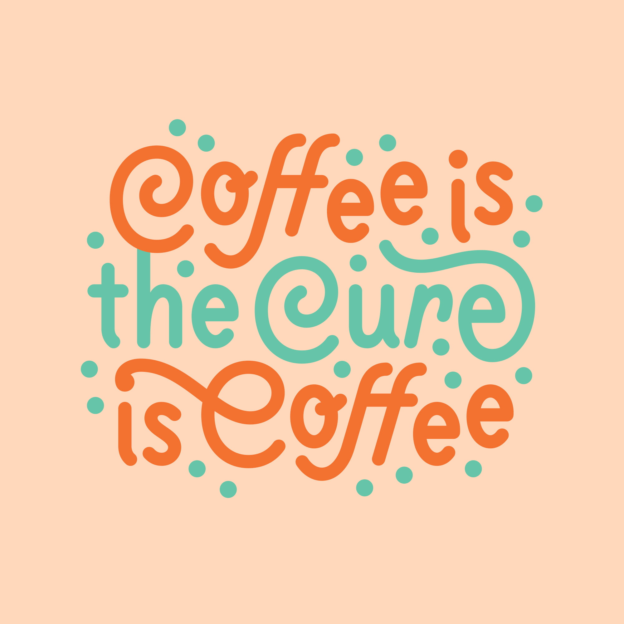 Lettering written in orange and aqua that says Coffee Is the Cure Is Coffee, surrounded by aqua dots. The lettering is a bit curly, and written in sentence case.