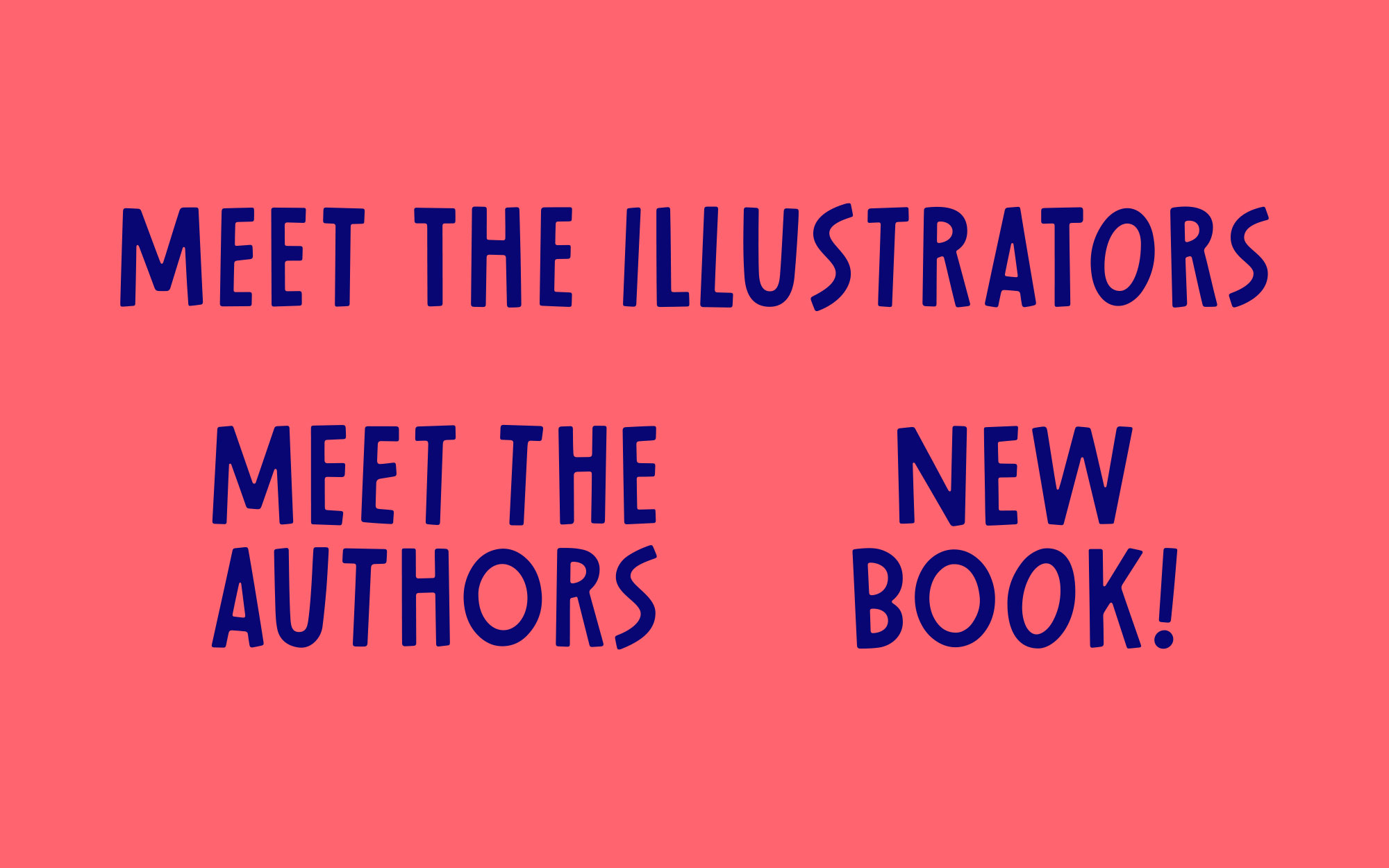 """Three phrases I hand-lettered in the style of the Neon Squid logo. They read """"Meet the Illustrators"""", """"Meet the Authors"""" and """"New Book!""""."""
