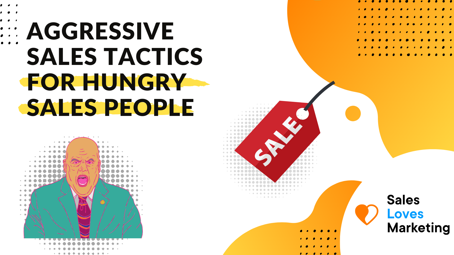 Aggresive Sales tactics to close more deals for your business to keep growing