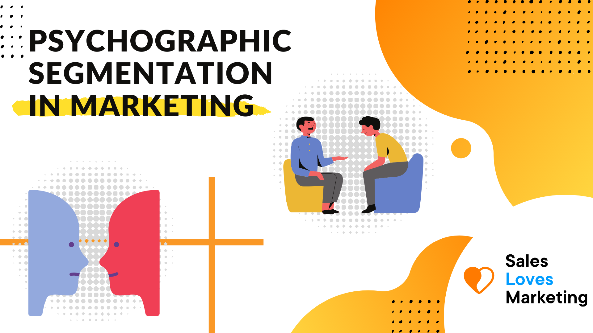 Lear more about PsychoGraphic Segmentation In Marketing: What is it and Why It's Useful