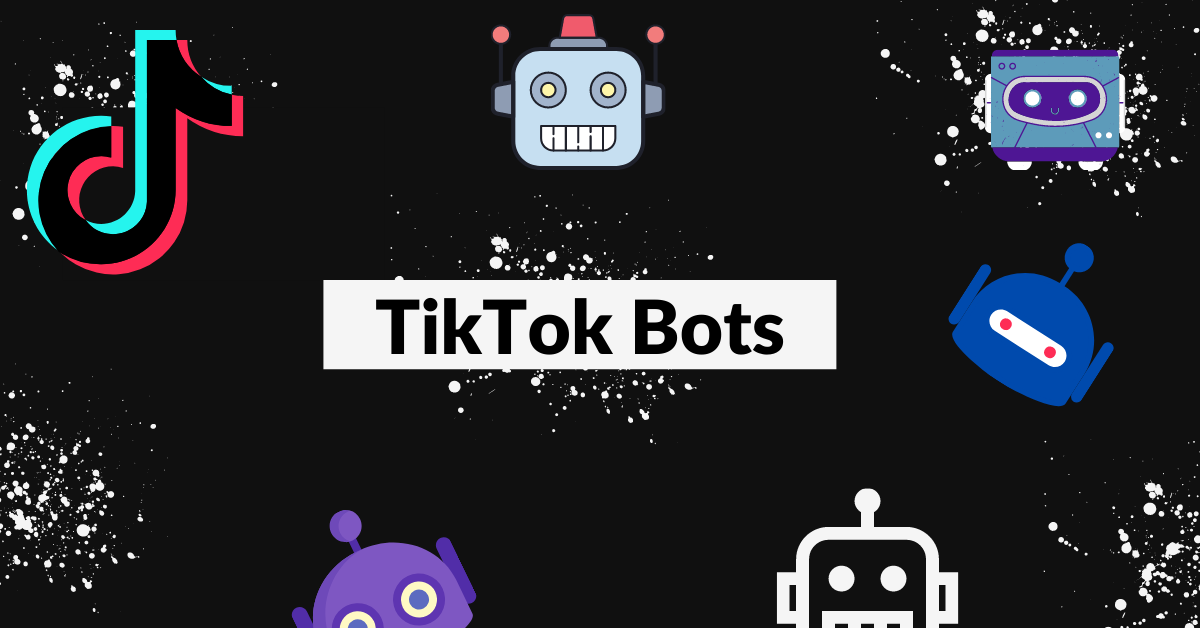 what is a tiktok bot, what can a bot do for your engagement and followers