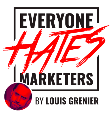 Marketing podcast; everyone hates marketers by louis grenier