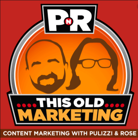 this is old marketing podcast, Content marketing with pulizzi & rose
