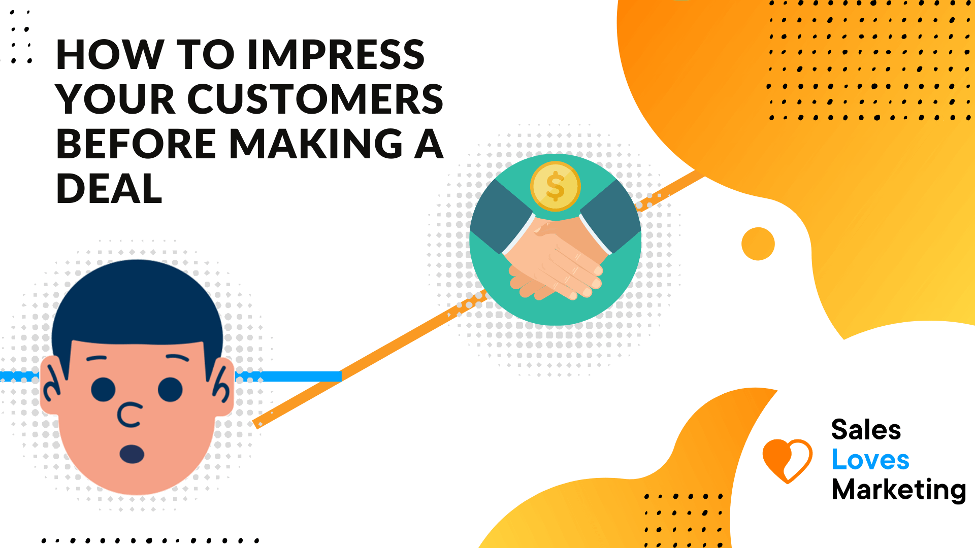 How to impress your customers before making a deal.
