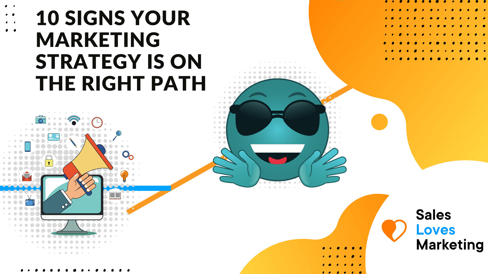 how to know your marketing strategy is on the right path; 10 signs.