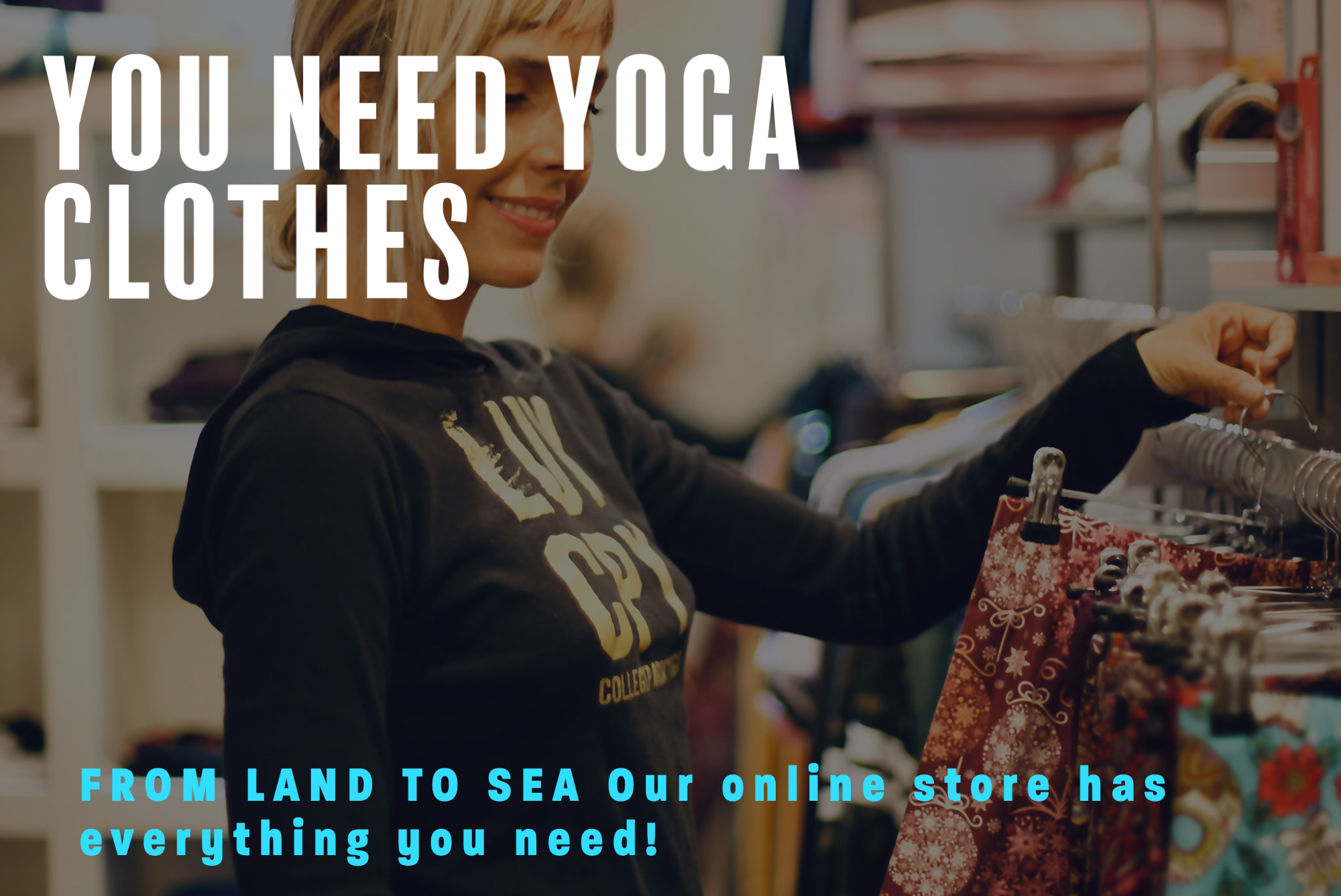 Shop till you drop at our online yoga store! land-to-sea yoga gear!