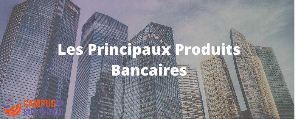 Les Principaux Produits Bancaires