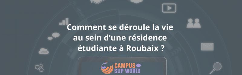 Comment se déroule la vie au sein d'une résidence étudiante à Roubaix ?