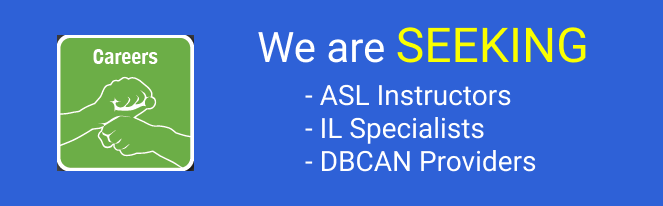 Careers: We are SEEKING ASL Instructors and DBCAN Providers.