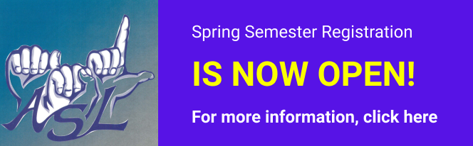 ASL Spring Semester registration is now open. For more information, click here