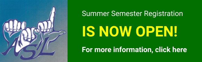ASL Classes: Summer Semester Registration is now open! For more information, click here
