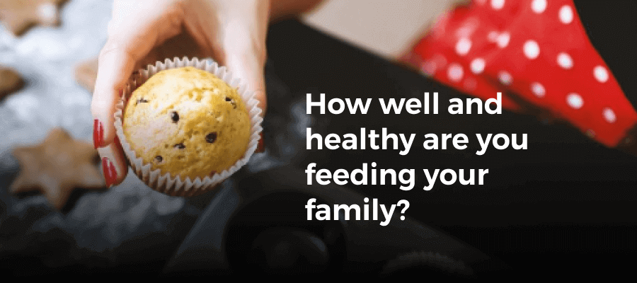 How well and healthy are you feeding your family?