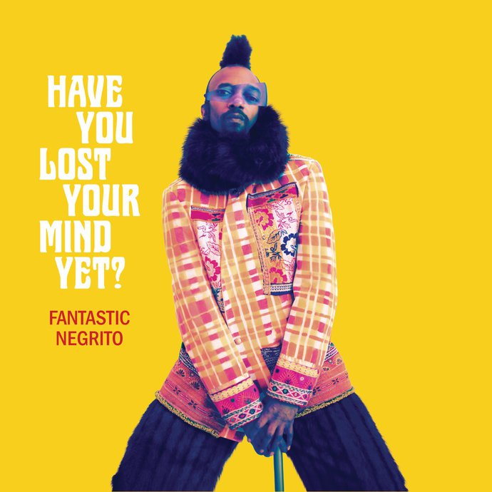 Fantastic Negrito 'Have You Lost Your Mind yet?'