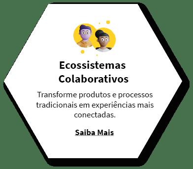 Ecossistemas Colaborativos. Transforme processos tradicionais em experiências mais conectadas. Saiba mais.