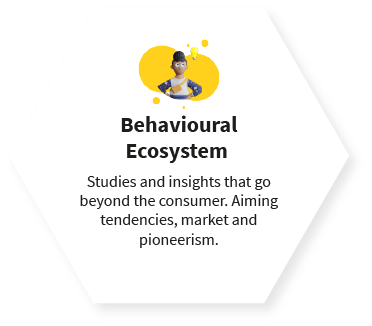 Behavioural Ecosystem  Studies and insights that go beyond the consumer. Aiming tendencies, market and pioneerism.