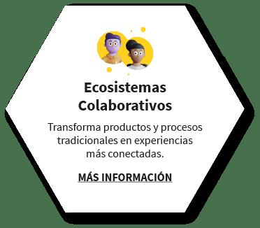 Ecosistemas Colaborativos. Transforma productos y procesos tradicionales en experiencias más conectadas. MÁS INFORMACIÓN