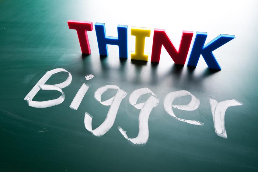 Think bigger concept