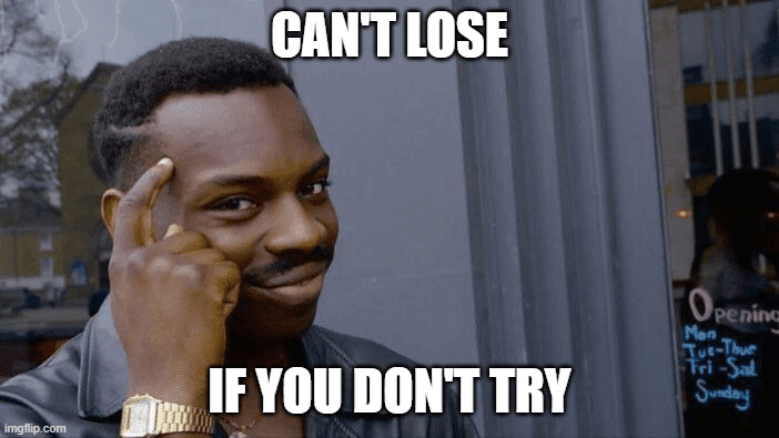 Can't lose if you don't try meme