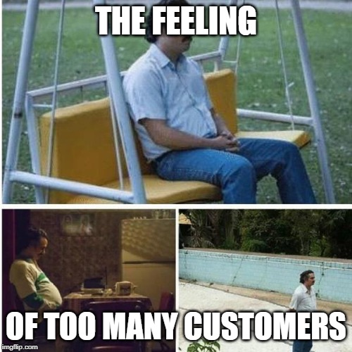 Bored of too many customers