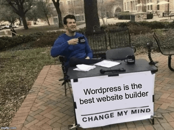Wordpress is the best website builder, change my mind