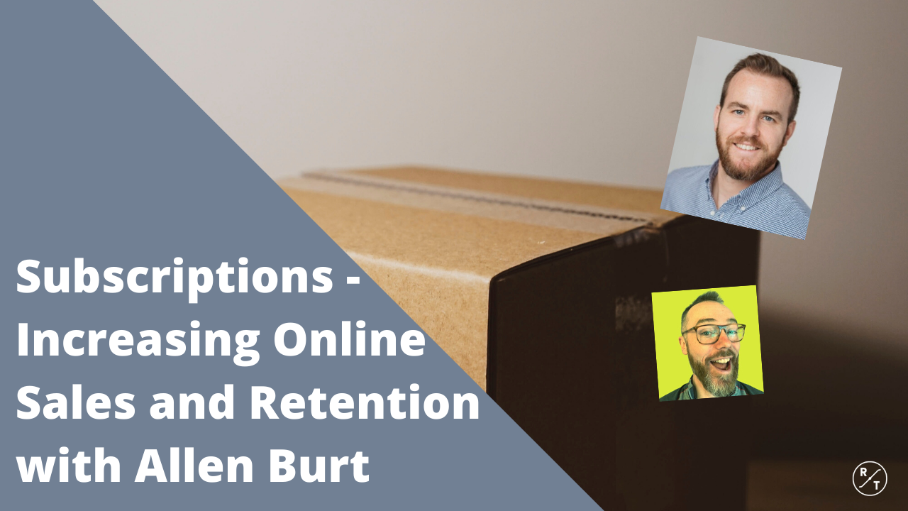 Increase online sales and retention with subscriptions with Allen Burt