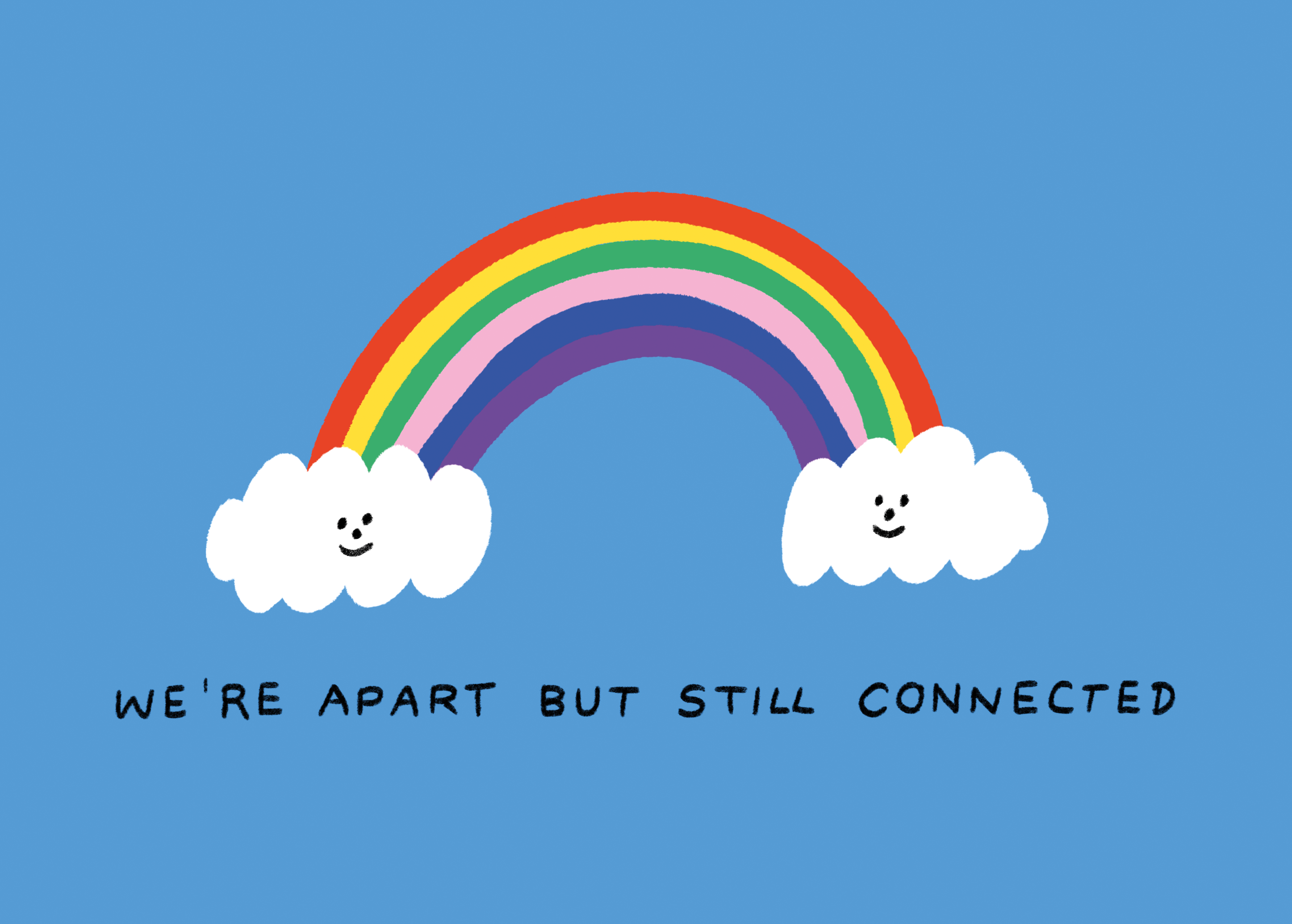 Rainbow with two smiley clouds about text reading: 'We're apart but still connected.'