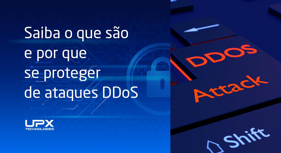 Saiba o que são ataques DDoS e por que estar protegido contra eles é essencial
