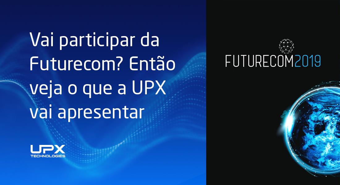 Vai participar da Futurecom? Então veja o que a UPX vai apresentar e visite nosso estande